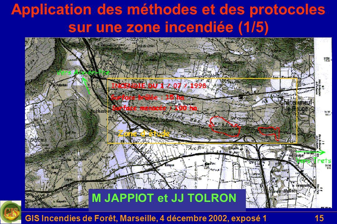 GIS Incendies de Forêt, Marseille, 4 décembre 2002, exposé 115 Application des méthodes et des protocoles sur une zone incendiée (1/5) M JAPPIOT et JJ