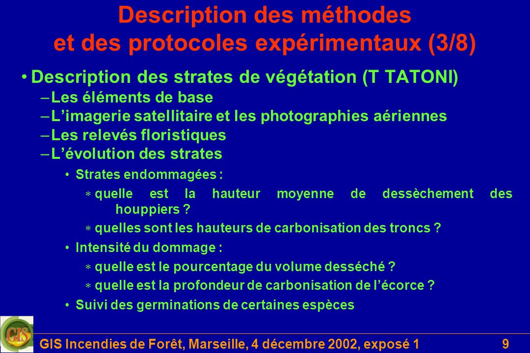 GIS Incendies de Forêt, Marseille, 4 décembre 2002, exposé 19 Description des méthodes et des protocoles expérimentaux (3/8) Description des strates d