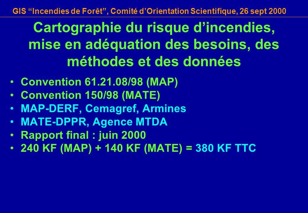 GIS Incendies de Forêt, Comité dOrientation Scientifique, 26 sept 2000 Cartographie du risque dincendies, mise en adéquation des besoins, des méthodes et des données Convention 61.21.08/98 (MAP) Convention 150/98 (MATE) MAP-DERF, Cemagref, Armines MATE-DPPR, Agence MTDA Rapport final : juin 2000 240 KF (MAP) + 140 KF (MATE) = 380 KF TTC