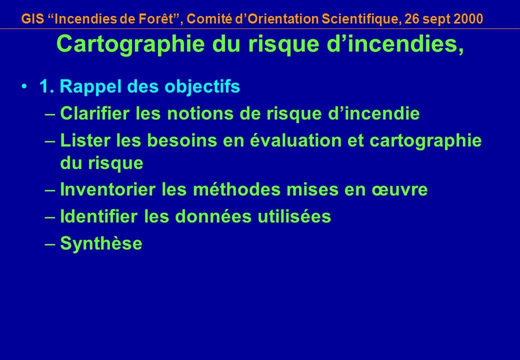 GIS Incendies de Forêt, Comité dOrientation Scientifique, 26 sept 2000 Cartographie du risque dincendies, 1.