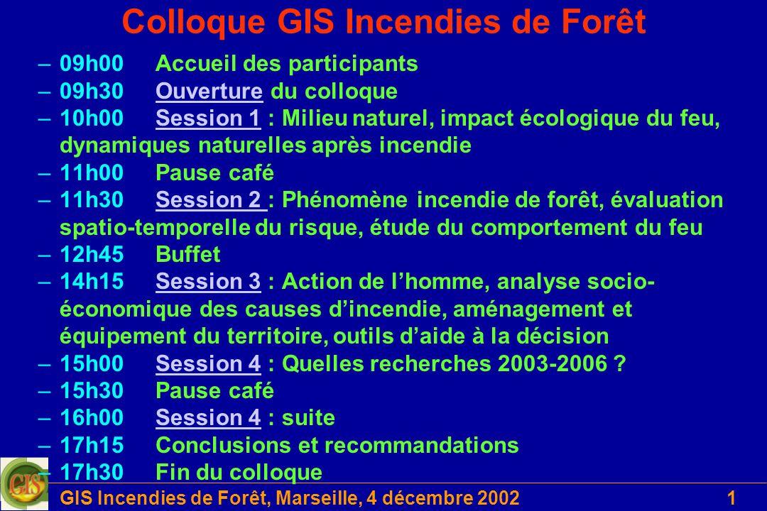 GIS Incendies de Forêt, Marseille, 4 décembre 200232 EUFIRENEX A côté de son rôle fondamental pour analyser les phénomènes de base du comportement de lincendie de forêt, lamélioration des sciences et des technologies est un des points clés pour mieux comprendre le fonctionnement des écosystèmes et de la biodiversité des zones naturelles et forestières et contribuer à sa gestion durable Dans toute lEurope, ces zones ont des fonctions complémentaires; leur développement dans les prochaines décennies contribuera à résoudre les problèmes économique, écologiques mais aussi de société.