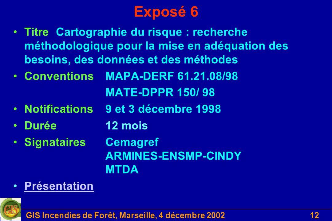 GIS Incendies de Forêt, Marseille, 4 décembre 200212 Exposé 6 Titre Cartographie du risque : recherche méthodologique pour la mise en adéquation des b
