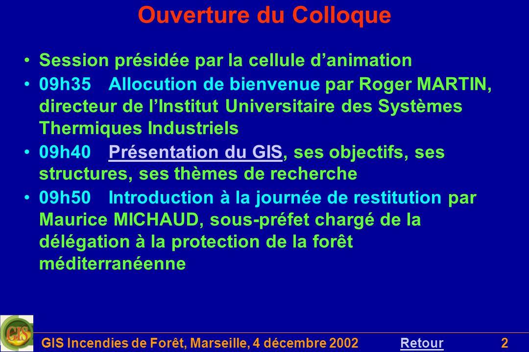 GIS Incendies de Forêt, Marseille, 4 décembre 20022 Session présidée par la cellule danimation 09h35Allocution de bienvenue par Roger MARTIN, directeu