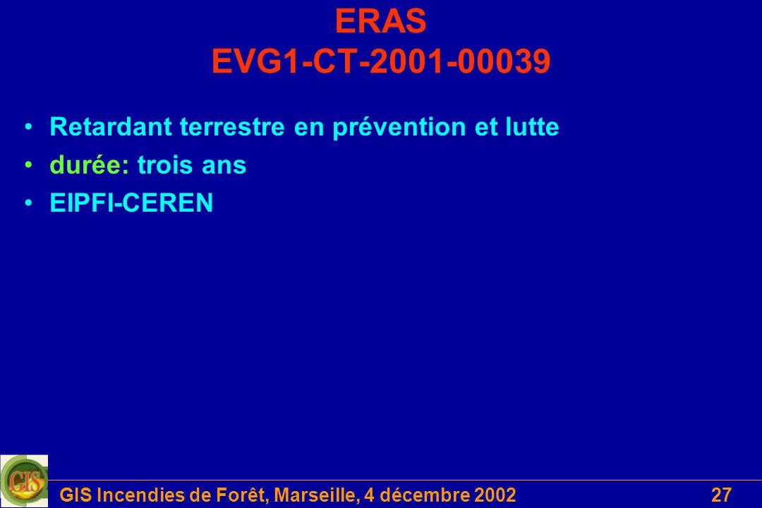 GIS Incendies de Forêt, Marseille, 4 décembre 200227 ERAS EVG1-CT-2001-00039 Retardant terrestre en prévention et lutte durée: trois ans EIPFI-CEREN