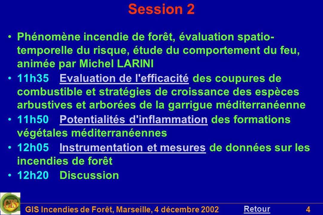 GIS Incendies de Forêt, Marseille, 4 décembre 200225 Les unités dEUFIRELAB WP02Description et modélisation du combustible forestier WP03Modélisation du comportement de lincendie de forêt WP04Incendie de forêt, fonctionnement des écosystèmes et bio-diversité WP05Socio-économie WP06Outils daide à la décision WP07Méthodes de mesure de lincendie de forêt WP08Risques et dangers dincendies de forêt WP09Lutte contre les incendies de forêt WP10Gestion des interfaces forêt / habitat WP11Observatoire WP12Diffusion, outils Internet, Cyberthèque