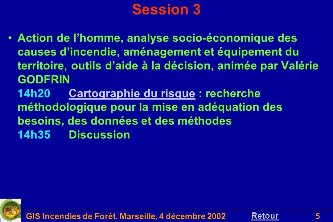 GIS Incendies de Forêt, Marseille, 4 décembre 20026 Quelles recherches 2003-2006, présidée par Yves BIROT Discussion générale Programmes européens –5ème PCRDT: Présentation des projets en cours –6ème PCRDT: Orientations 17h15Conclusions et recommandations Session 4 Retour