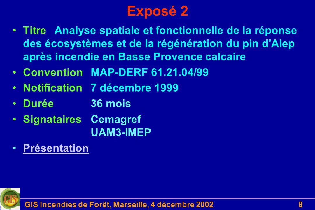 GIS Incendies de Forêt, Marseille, 4 décembre 200219 Les programmes européens Dans le cadre du 5ème PCRDT (1998-2002) –Fire Star –Spread –Warm –EUFIRELAB –ERAS –FIMEX –SHAEP Dans le cadre du 6ème PCDRT (2002-2006) –EUFIRENEX un réseau d excellence