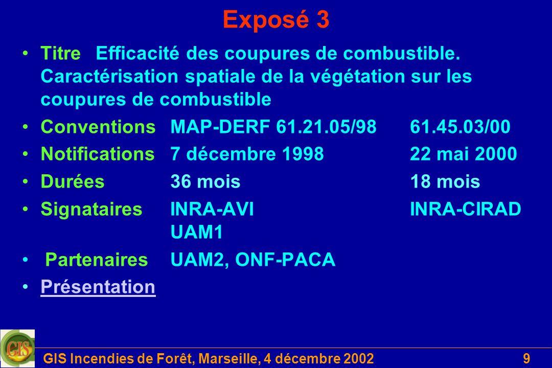 GIS Incendies de Forêt, Marseille, 4 décembre 200210 Exposé 4 Titre Potentialités d inflammation des formations végétales méditerranéennes ConventionMAP-DERF 61.21.07/98 Notification9 décembre 1998 Durée14 mois SignatairesEIPFI-CEREN UAM1-LBEM Présentation