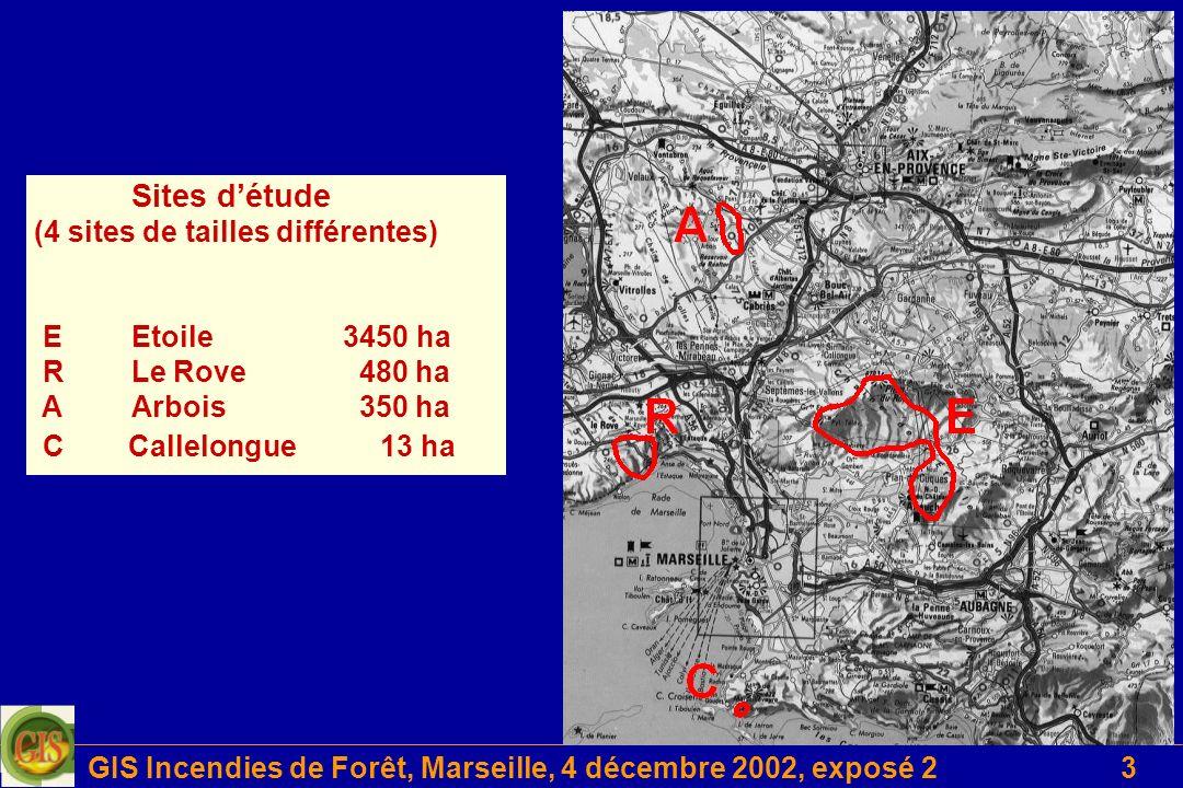 GIS Incendies de Forêt, Marseille, 4 décembre 2002, exposé 24 Suivi floristique diachronique sur 3 ans -> inventaires floristiques + analyse quantitative 20 x 20 m 1 x 1 m Variables stationnelles : - Données climatologiques Végétation antérieure Variables spatiales et feu : Protocole placettes (82 placettes incendiées ; 13 placettes non incendiées) - Etat de surface du sol - Données pédologiques - Taille et périmètre des taches - Localisation géographique - Distance à la lisière - Fréquence et intensité du feu
