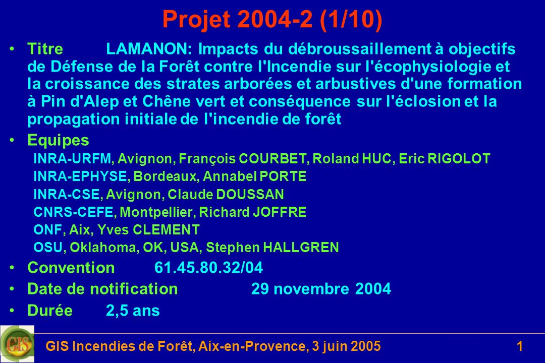GIS Incendies de Forêt, Aix-en-Provence, 3 juin 20051 Projet 2004-2 (1/10) TitreLAMANON: Impacts du débroussaillement à objectifs de Défense de la For