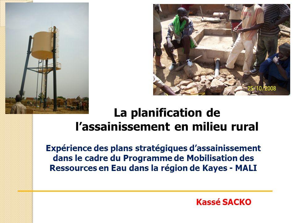 La planification de lassainissement en milieu rural Kassé SACKO Expérience des plans stratégiques dassainissement dans le cadre du Programme de Mobili