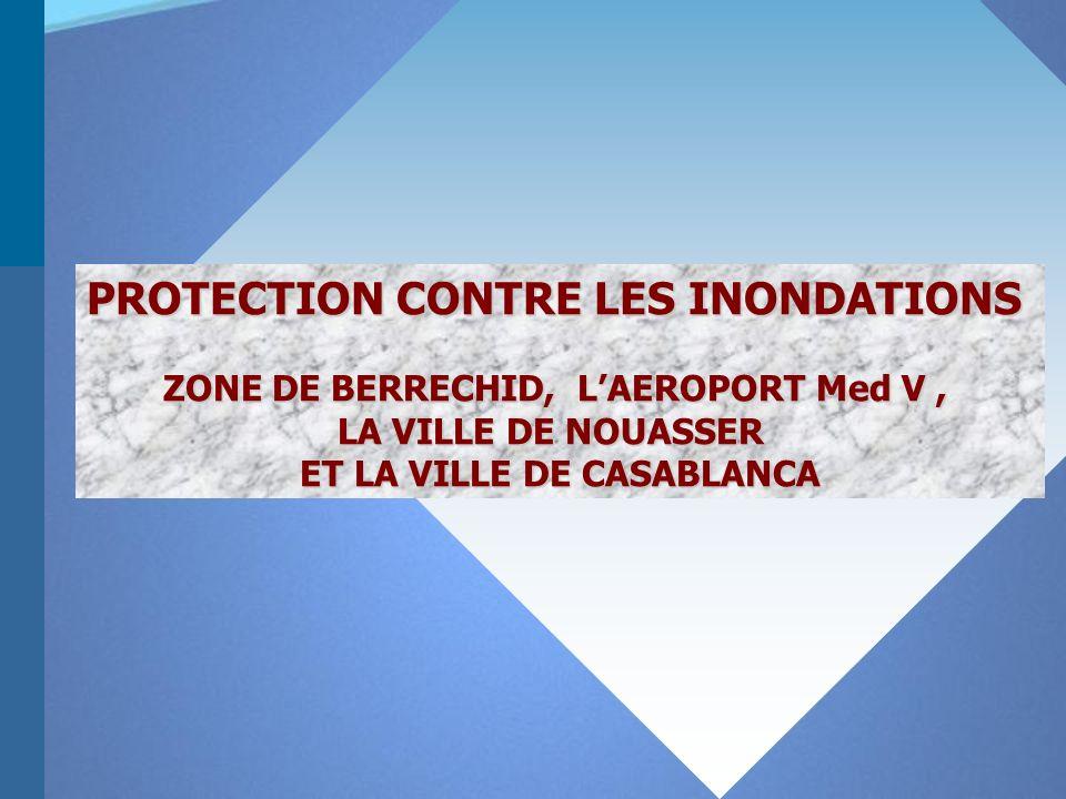 PROTECTION CONTRE LES INONDATIONS ZONE DE BERRECHID, LAEROPORT Med V, LA VILLE DE NOUASSER ET LA VILLE DE CASABLANCA