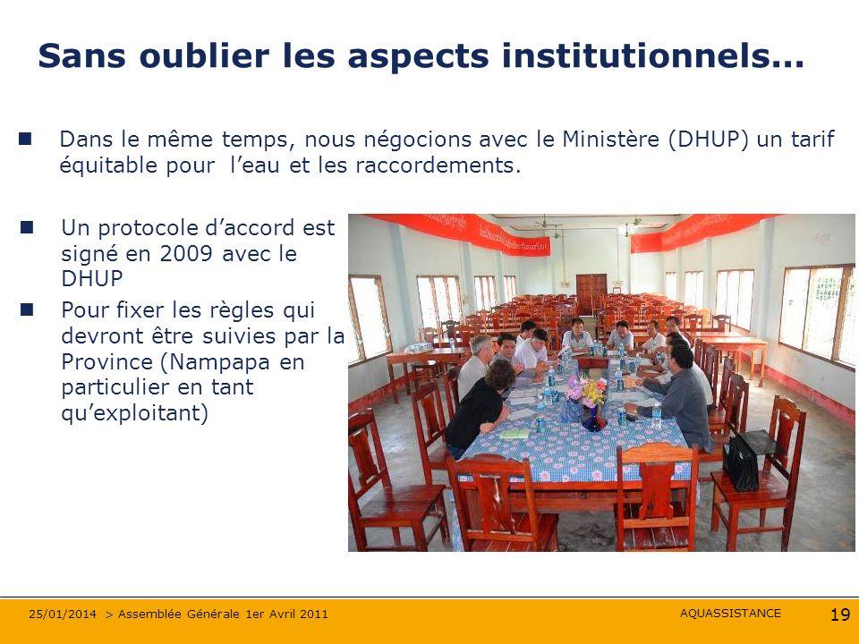 AQUASSISTANCE 25/01/2014 > Assemblée Générale 1er Avril 2011 19 Sans oublier les aspects institutionnels... Dans le même temps, nous négocions avec le