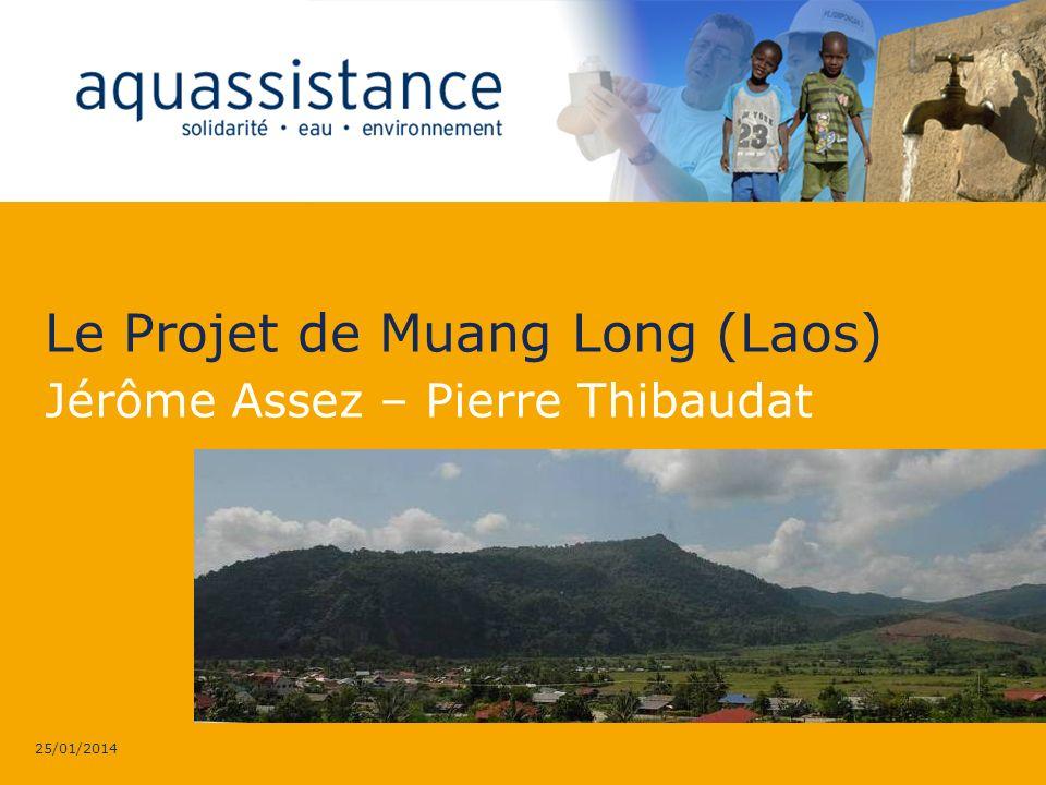 25/01/2014 Le Projet de Muang Long (Laos) Jérôme Assez – Pierre Thibaudat
