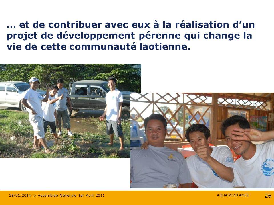 AQUASSISTANCE 25/01/2014 > Assemblée Générale 1er Avril 2011 26 … et de contribuer avec eux à la réalisation dun projet de développement pérenne qui c