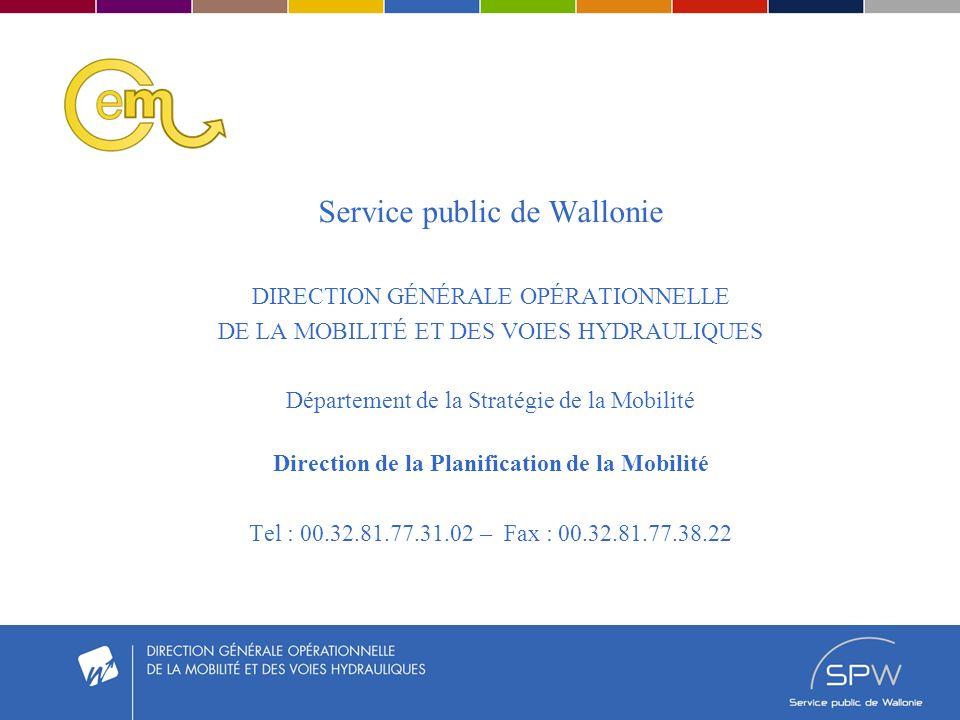 Service public de Wallonie DIRECTION GÉNÉRALE OPÉRATIONNELLE DE LA MOBILITÉ ET DES VOIES HYDRAULIQUES Département de la Stratégie de la Mobilité Direction de la Planification de la Mobilité Tel : 00.32.81.77.31.02 – Fax : 00.32.81.77.38.22