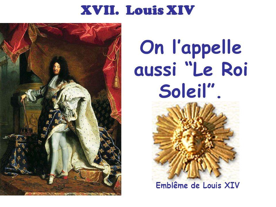 XVII. Louis XIV On lappelle aussi Le Roi Soleil. Emblême de Louis XIV