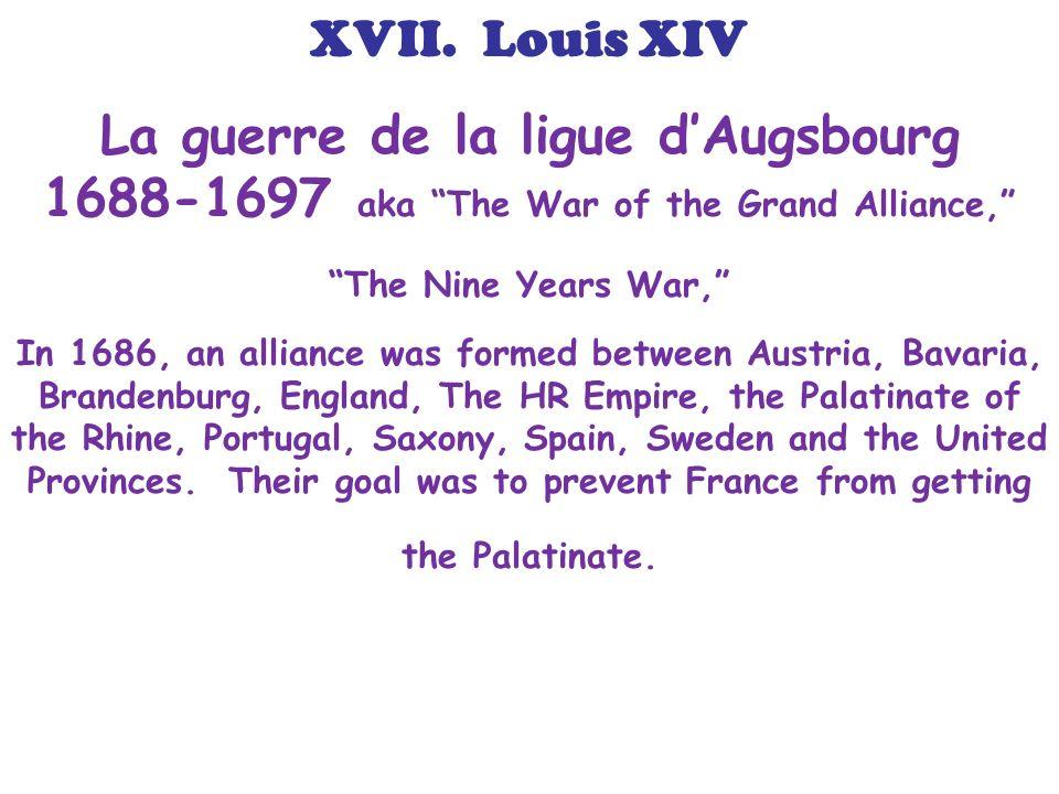 La guerre de la ligue dAugsbourg 1688-1697 aka The War of the Grand Alliance, The Nine Years War, In 1686, an alliance was formed between Austria, Bav