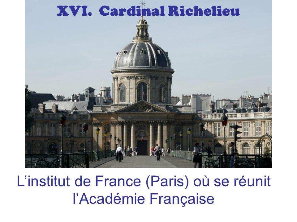 XVI. Cardinal Richelieu Linstitut de France (Paris) où se réunit lAcadémie Française