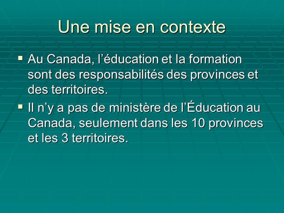 Une mise en contexte Au Canada, léducation et la formation sont des responsabilités des provinces et des territoires.