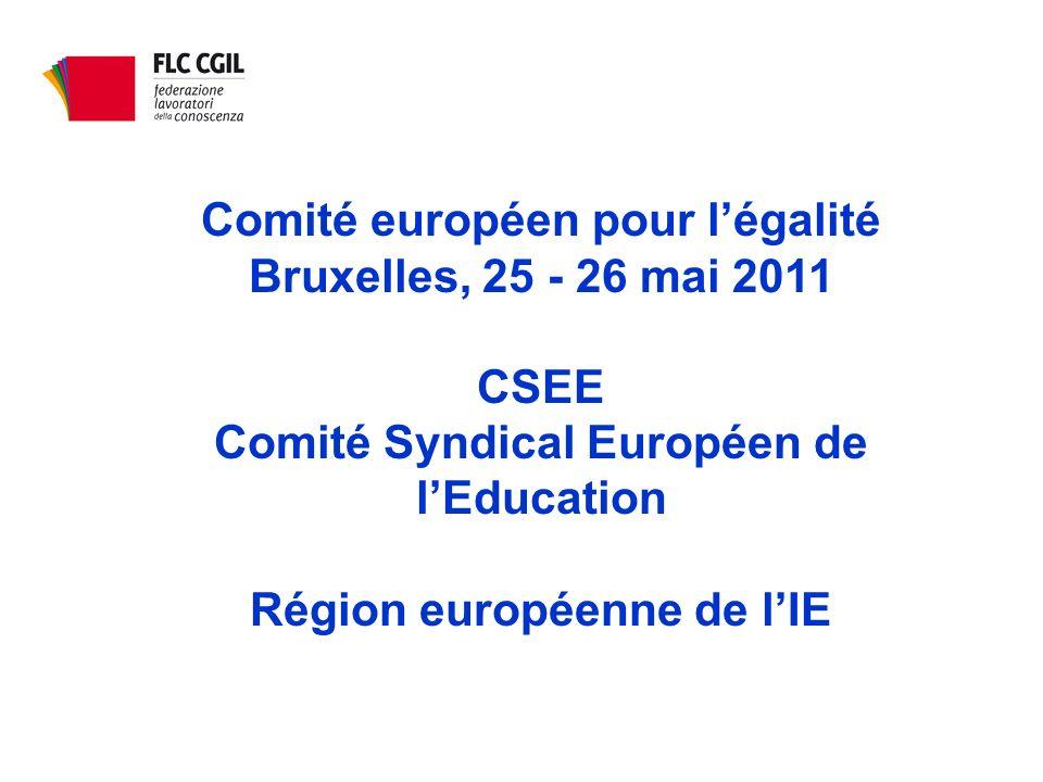 Comité européen pour légalité Bruxelles, 25 - 26 mai 2011 CSEE Comité Syndical Européen de lEducation Région européenne de lIE