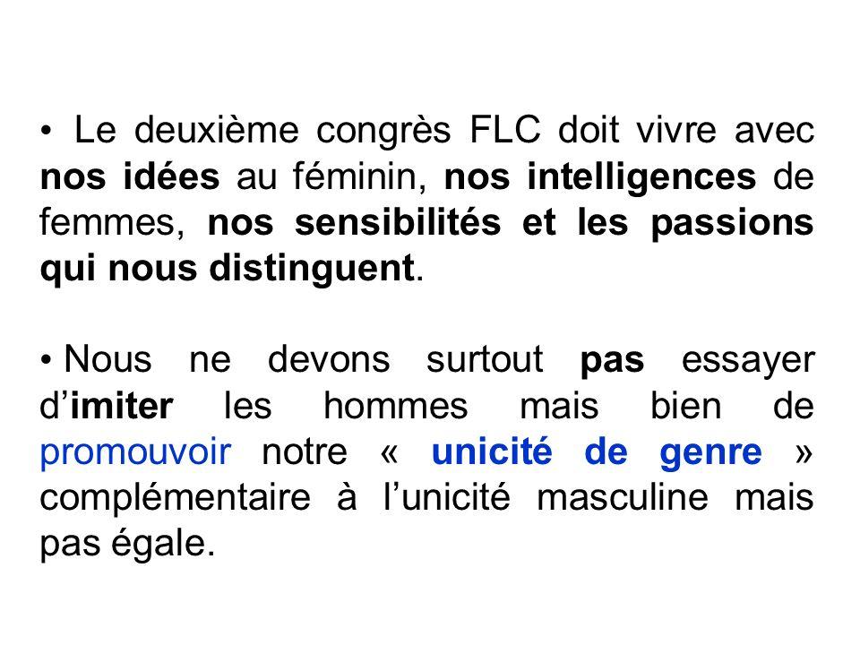 Le deuxième congrès FLC doit vivre avec nos idées au féminin, nos intelligences de femmes, nos sensibilités et les passions qui nous distinguent. Nous