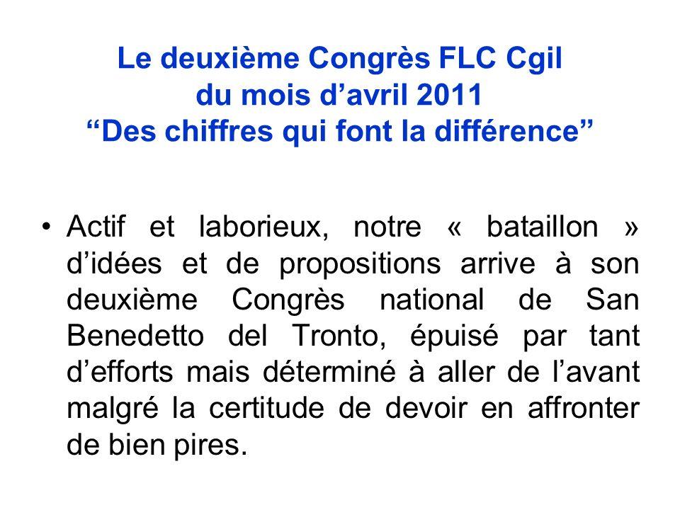 Le deuxième Congrès FLC Cgil du mois davril 2011 Des chiffres qui font la différence Actif et laborieux, notre « bataillon » didées et de propositions