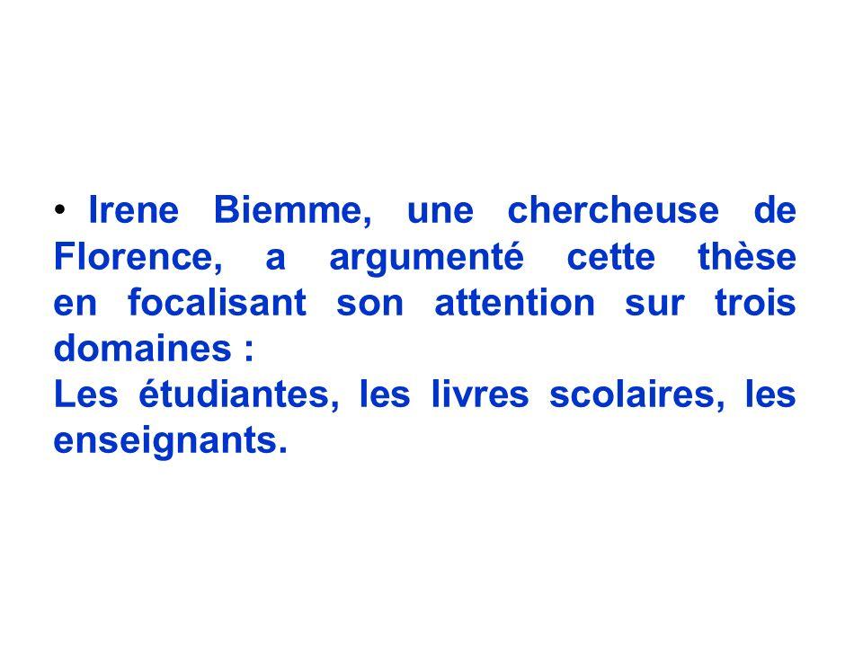 Irene Biemme, une chercheuse de Florence, a argumenté cette thèse en focalisant son attention sur trois domaines : Les étudiantes, les livres scolaire