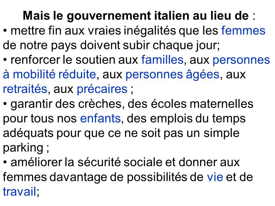 Mais le gouvernement italien au lieu de : mettre fin aux vraies inégalités que les femmes de notre pays doivent subir chaque jour; renforcer le soutie