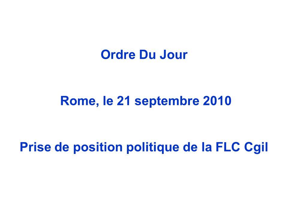 Ordre Du Jour Rome, le 21 septembre 2010 Prise de position politique de la FLC Cgil