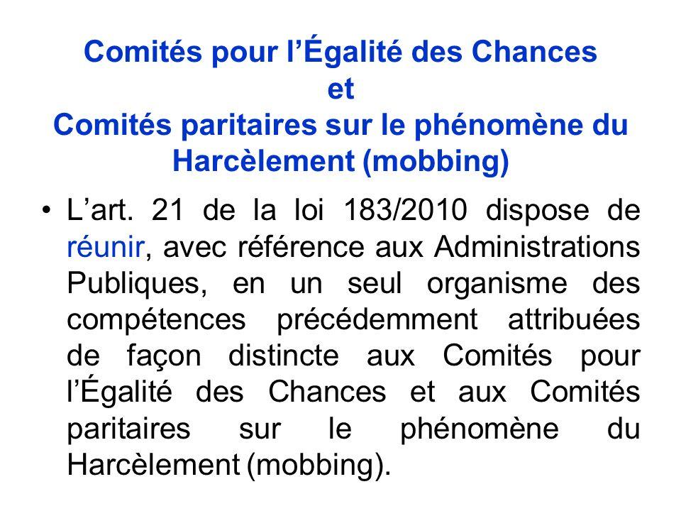 Comités pour lÉgalité des Chances et Comités paritaires sur le phénomène du Harcèlement (mobbing) Lart. 21 de la loi 183/2010 dispose de réunir, avec