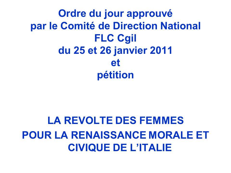 Ordre du jour approuvé par le Comité de Direction National FLC Cgil du 25 et 26 janvier 2011 et pétition LA REVOLTE DES FEMMES POUR LA RENAISSANCE MORALE ET CIVIQUE DE LITALIE