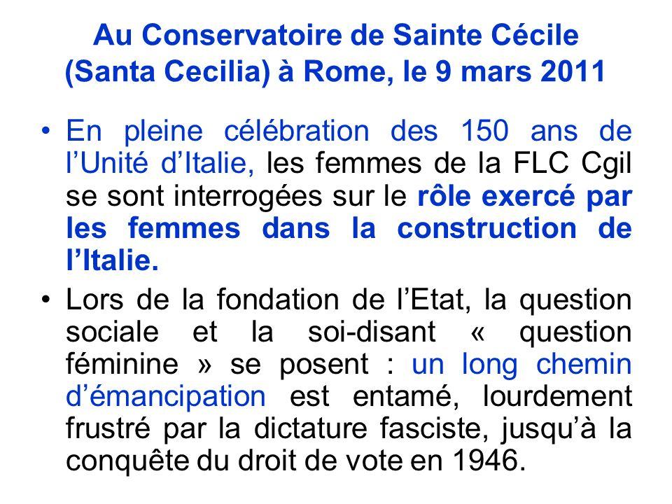 Au Conservatoire de Sainte Cécile (Santa Cecilia) à Rome, le 9 mars 2011 En pleine célébration des 150 ans de lUnité dItalie, les femmes de la FLC Cgil se sont interrogées sur le rôle exercé par les femmes dans la construction de lItalie.