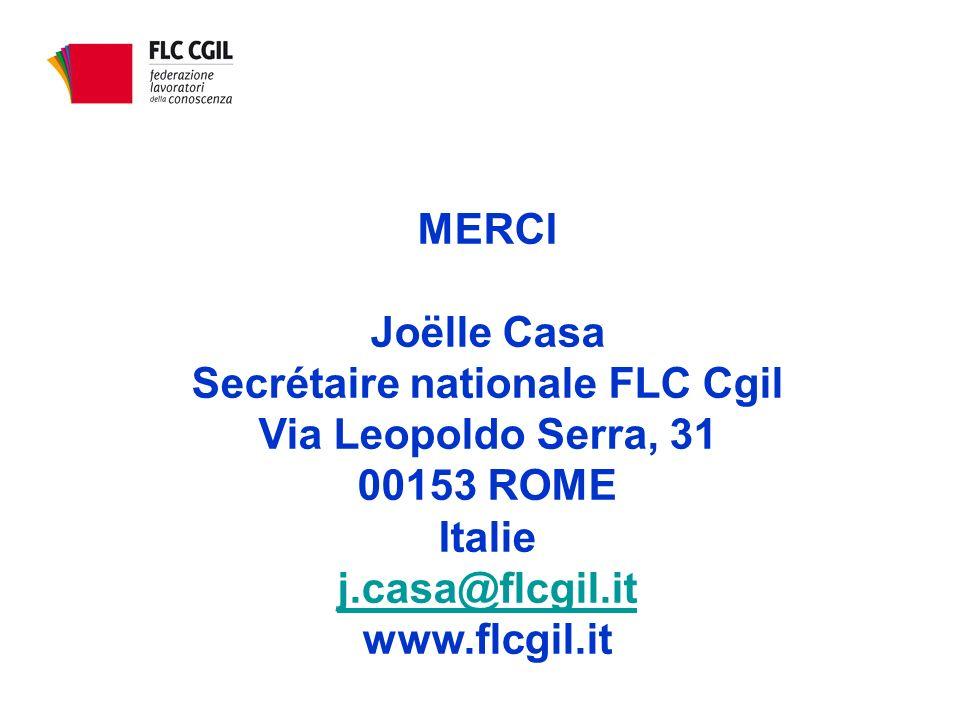 MERCI Joëlle Casa Secrétaire nationale FLC Cgil Via Leopoldo Serra, 31 00153 ROME Italie j.casa@flcgil.it www.flcgil.it