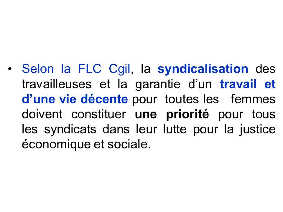 Selon la FLC Cgil, la syndicalisation des travailleuses et la garantie dun travail et dune vie décente pour toutes les femmes doivent constituer une p