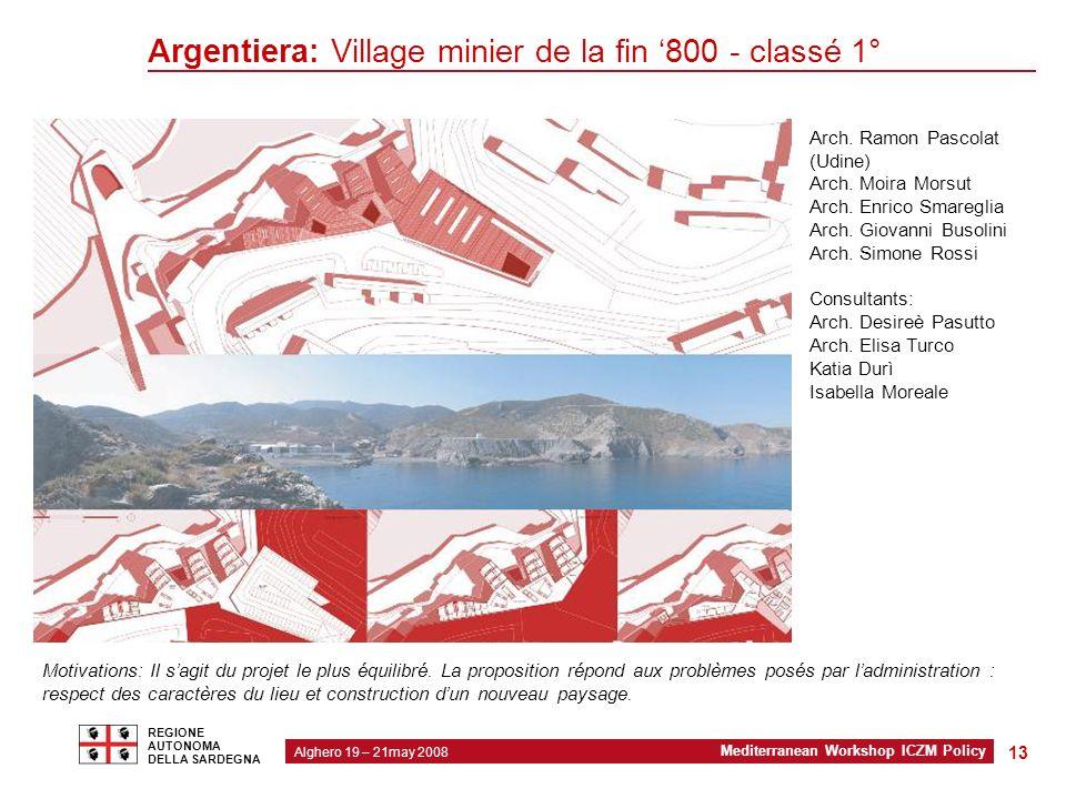 2 Modello organizzativo regionale Alghero 19 – 21may 2008 Mediterranean Workshop ICZM Policy REGIONE AUTONOMA DELLA SARDEGNA 13 Argentiera: Village minier de la fin 800 - classé 1° Arch.