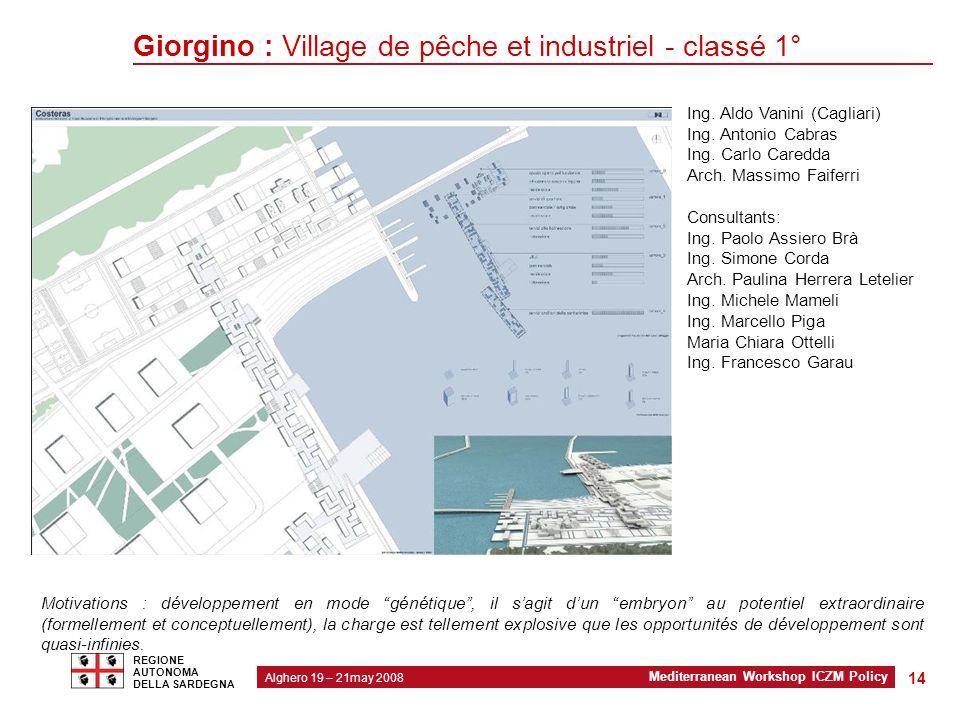 2 Modello organizzativo regionale Alghero 19 – 21may 2008 Mediterranean Workshop ICZM Policy REGIONE AUTONOMA DELLA SARDEGNA 14 Giorgino : Village de pêche et industriel - classé 1° Ing.