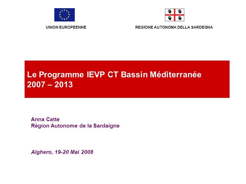 REGIONE AUTONOMA DELLA SARDEGNA Alghero, 19-20 Mai 2008 Le Programme IEVP CT Bassin Méditerranée 2007 – 2013 UNION EUROPEENNE Anna Catte Région Autono