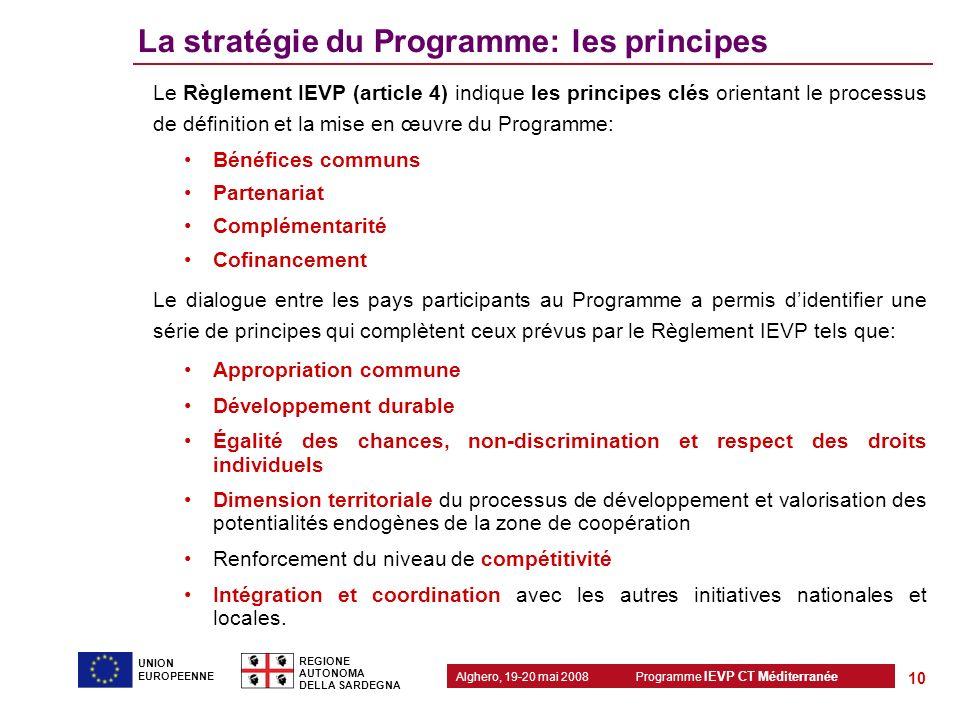 Programme IEVP CT Méditerranée Alghero, 19-20 mai 2008 REGIONE AUTONOMA DELLA SARDEGNA 10 UNION EUROPEENNE La stratégie du Programme: les principes Le