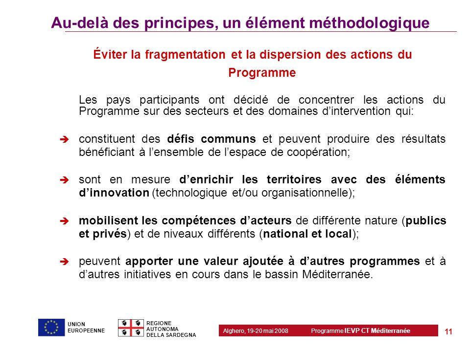 Programme IEVP CT Méditerranée Alghero, 19-20 mai 2008 REGIONE AUTONOMA DELLA SARDEGNA 11 UNION EUROPEENNE Au-delà des principes, un élément méthodolo