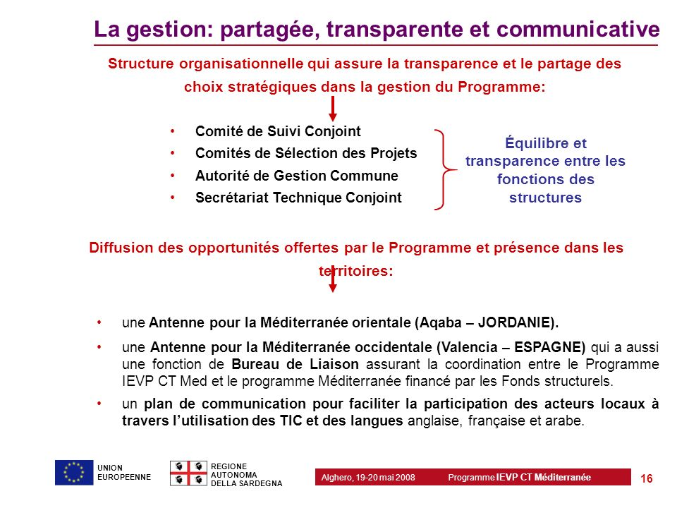Programme IEVP CT Méditerranée Alghero, 19-20 mai 2008 REGIONE AUTONOMA DELLA SARDEGNA 16 UNION EUROPEENNE Structure organisationnelle qui assure la t