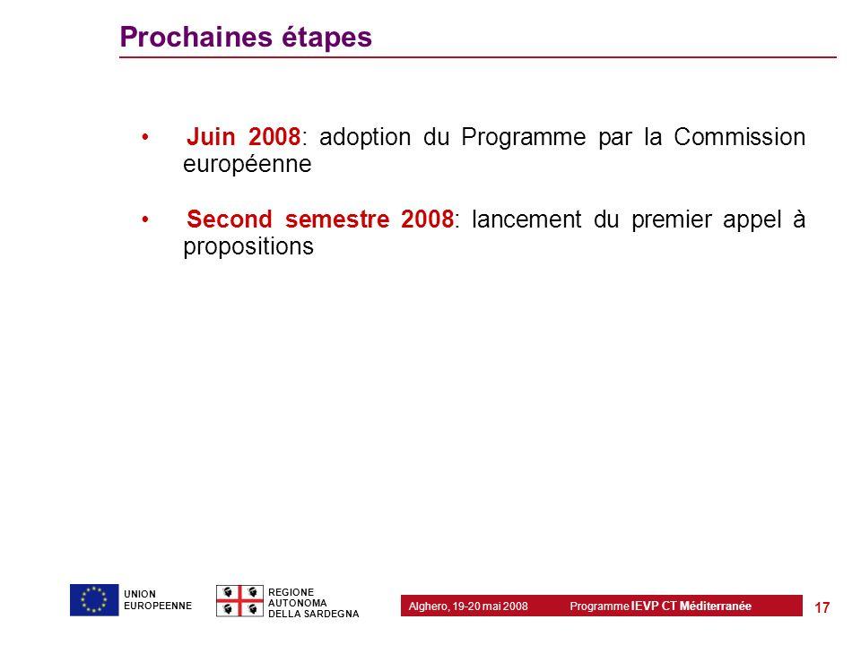 Programme IEVP CT Méditerranée Alghero, 19-20 mai 2008 REGIONE AUTONOMA DELLA SARDEGNA 17 UNION EUROPEENNE Prochaines étapes Juin 2008: adoption du Pr