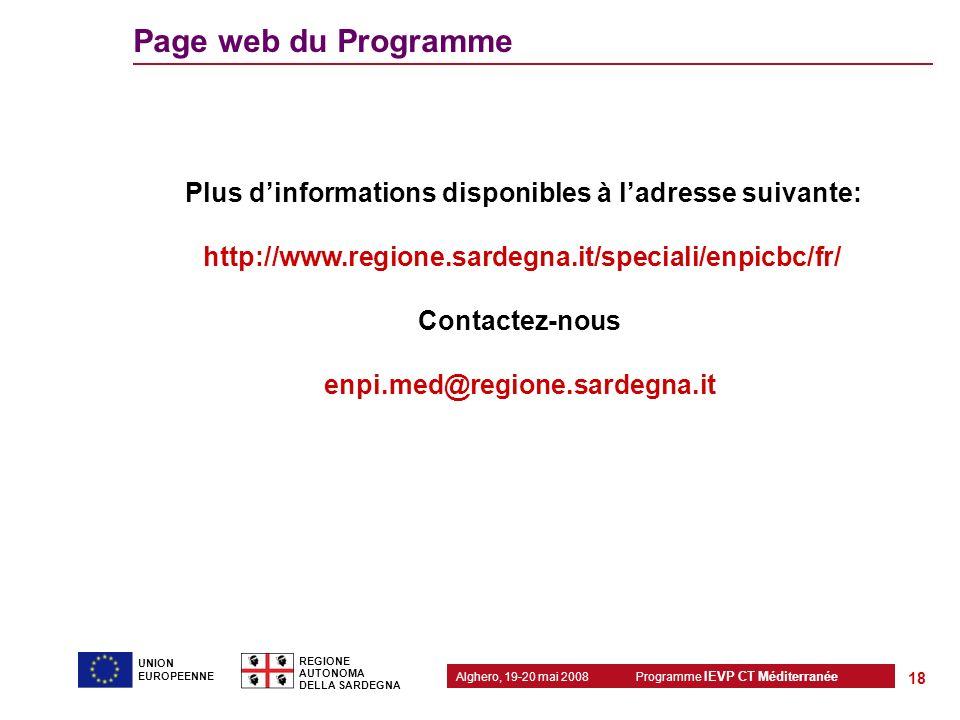 Programme IEVP CT Méditerranée Alghero, 19-20 mai 2008 REGIONE AUTONOMA DELLA SARDEGNA 18 UNION EUROPEENNE Page web du Programme Plus dinformations di