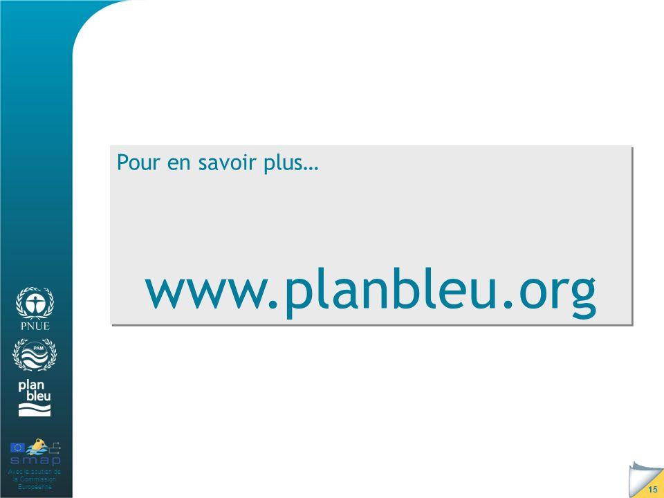 Avec le soutien de la Commission Européenne 15 Pour en savoir plus… www.planbleu.org Pour en savoir plus… www.planbleu.org
