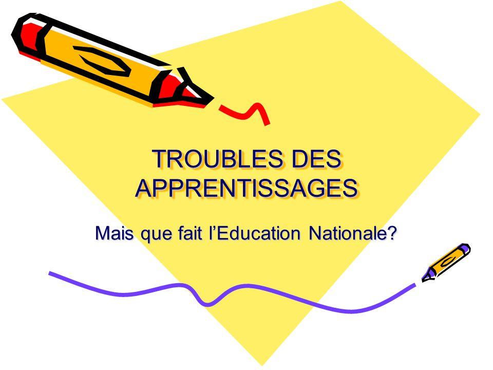TROUBLES DES APPRENTISSAGES Mais que fait lEducation Nationale?