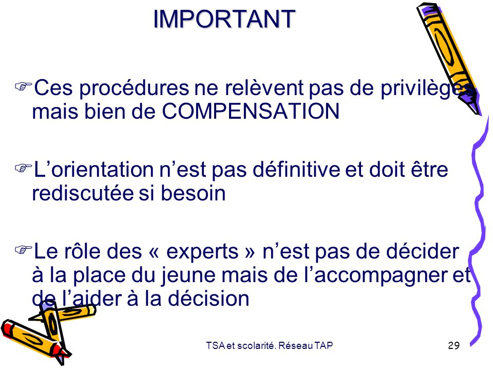 TSA et scolarité. Réseau TAP 29 IMPORTANT Ces procédures ne relèvent pas de privilèges mais bien de COMPENSATION Lorientation nest pas définitive et d