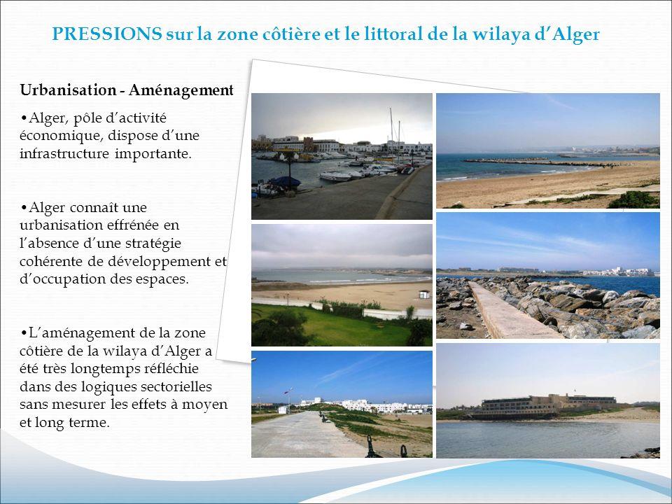 PRESSIONS sur la zone côtière et le littoral de la wilaya dAlger Urbanisation - Aménagement Alger, pôle dactivité économique, dispose dune infrastruct