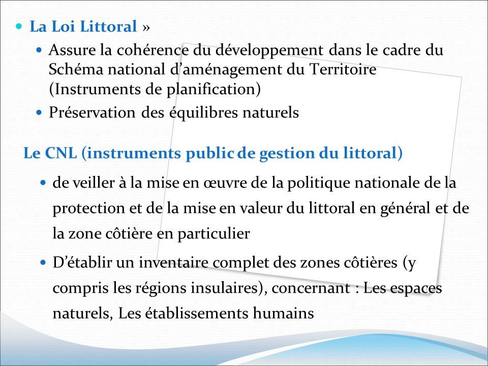 La Loi Littoral » Assure la cohérence du développement dans le cadre du Schéma national daménagement du Territoire (Instruments de planification) Prés