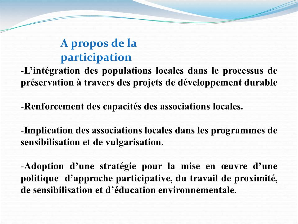 -Lintégration des populations locales dans le processus de préservation à travers des projets de développement durable -Renforcement des capacités des