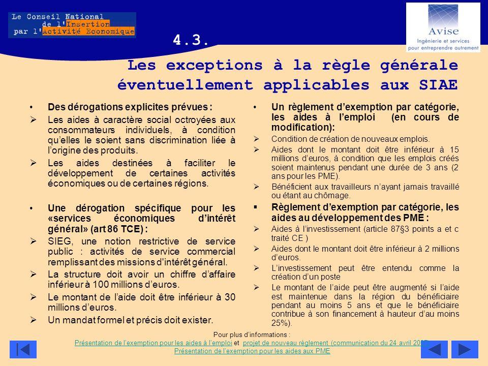 Les exceptions à la règle générale éventuellement applicables aux SIAE Des dérogations explicites prévues : Les aides à caractère social octroyées aux